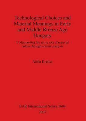 Technological Choices and Material Meanings in Early and Middle Bronze Age Hunga