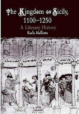 The Kingdom of Sicily, 1100-1250: A Literary History by Karla Mallette (English)