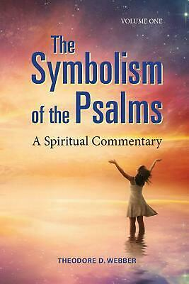 The Symbolism of the Psalms, Vol. 1: A Spiritual Commentary by Theodore D. Webbe