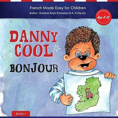 Danny Cool Bonjour by Schaeken, Grainne Ryan Book The Cheap Fast Free Post