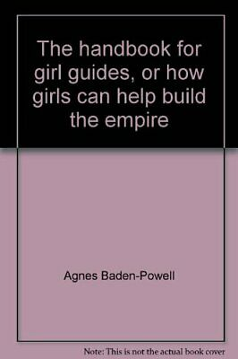 The handbook for girl guides, or how girls can help bu... by Baden-Powell, Agnes