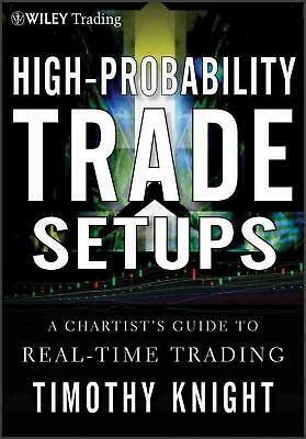 High-Probability Trade Setups: A Chartist's Guide to Real-Time Trading by Timoth