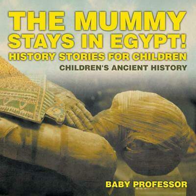 The Mummy Stays in Egypt! History Stories for Children | Children's Ancient Hist