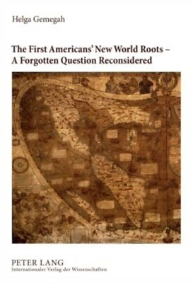 The First Americans' New World Roots - A Forgotten Question Reconsidered: Criti.
