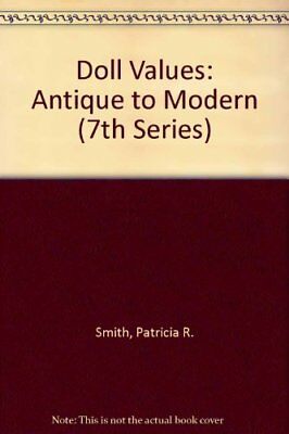 Doll Values: Antique to Modern (7th Series) by Smith, Patricia R. Paperback The