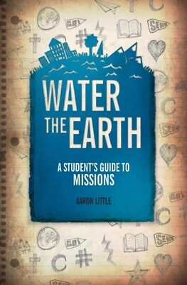 WATER THE EARTH A STUDENTS GUIDE TO MISS, Little, Aaron, 97817819...