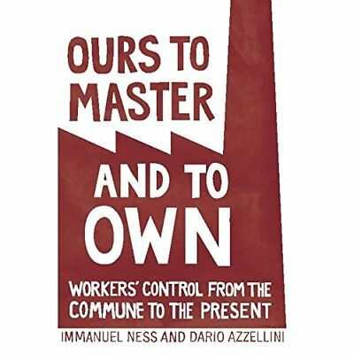 Ours to Master and to Own: Workers' Control from the Co - Paperback NEW Azzellin
