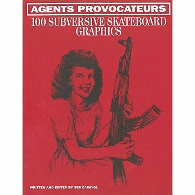 Agents Provocateurs: 100 Subversive Skateboard Graphics - Hardcover NEW Carayol,