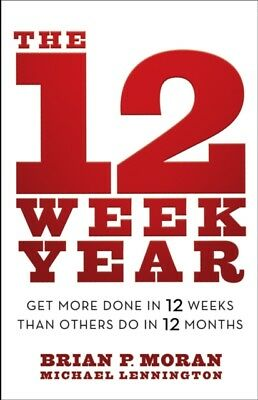 The 12 Week Year: Get More Done in 12 Weeks Than Others Do in 12 Months (Hardco.