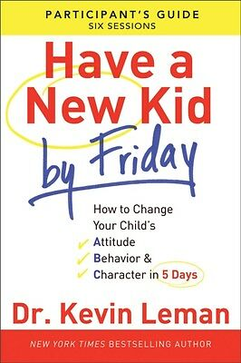 Have a New Kid By Friday Participant's Guide: How To Change Your Child'S Attitu.