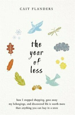 The Year of Less: How I Stopped Shopping, Gave Away My Belo... by Flanders, Cait