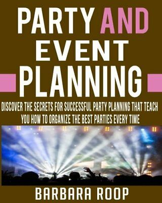 Party and Event Planning: Discover The Secrets For Successfu... by Roop, Barbara