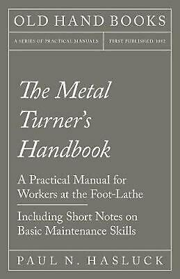 The Metal Turner's Handbook - A Practical Manual for Workers at the Foot-Lathe -