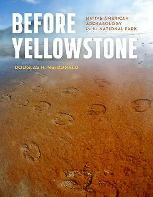 Before Yellowstone: Native American Archaeology in the National Park by Douglas