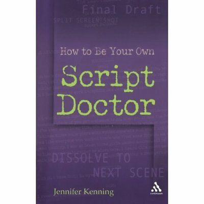 How to Be Your Own Script Doctor - Paperback NEW Kenning, Jennif 29 Jun 2006