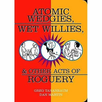 Atomic Wedgies, Wet Willies and Other Acts of Roguery - Paperback NEW Greg Tanan