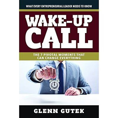 Wake Up Call: The 7 Pivotal Moments That Can Change Eve - Paperback NEW Glen Gut