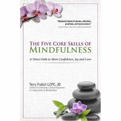 The Five Core Skills of Mindfulness: A Direct Path to M - Paperback NEW Terry Fr