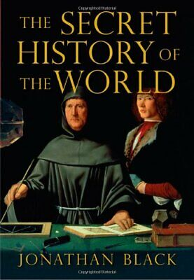 The Secret History of the World: As Laid Down by ... by Black, Jonathan Hardback