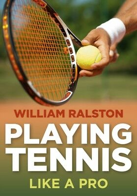 Playing Tennis: Like A Pro (Paperback), Ralston, William, 9780719813306