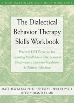 The Dialectical Behavior Therapy Skills Workbook: Practical DBT Exercises for L.