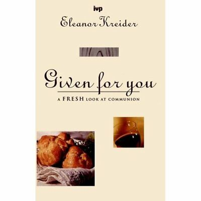 Given for You: Communion Past and Present - Paperback NEW Eleanor Kreider 1998-0
