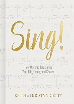 Sing!: How Worship Transforms Your Life, Family, and Church by Getty, Keith The