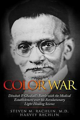 Color War: Dinshah P. Ghadiali's Battle with the Medical Establishment Over His