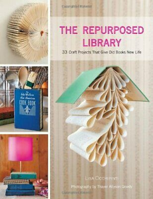 Repurposed Library, The: 33 Craft Projects That ... by Occhipinti, Lisa Hardback