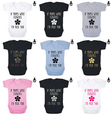 IF MUMS WERE FLOWERS, I'D PICK YOU, Mother's Day, Baby grow BABY VEST / Bodysuit