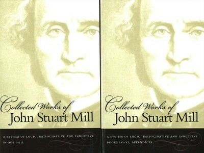 The Collected Works of John Stuart Mill: System of Logic, Ratioci...