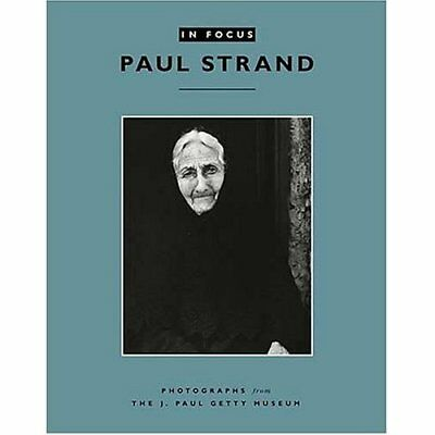 In Focus: Paul Strand: Photographs from the J. Paul Get - Paperback NEW Anne M.