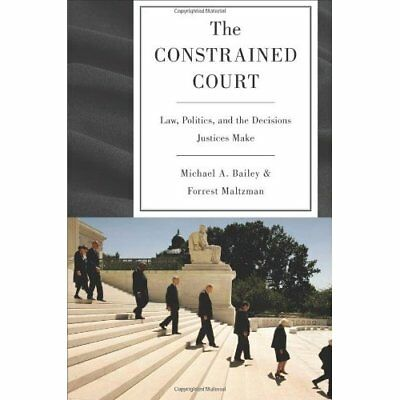 The Constrained Court: Law, Politics, and the Decisions - Paperback NEW Michael