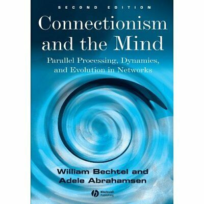 Connectionism and the Mind: Parallel Processing, Dynami - Paperback NEW Bechtel,