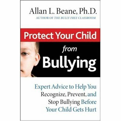 Protect Your Child from Bullying: Expert Advice to Help - Paperback NEW Beane, A