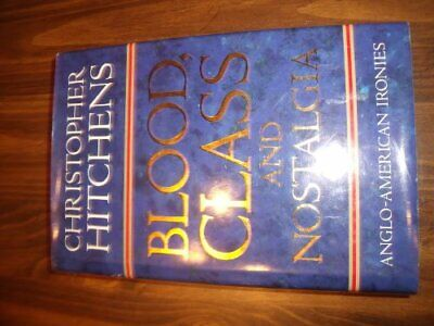 Blood, Class and Nostalgia: Anglo-American I... by Hitchens, Christophe Hardback