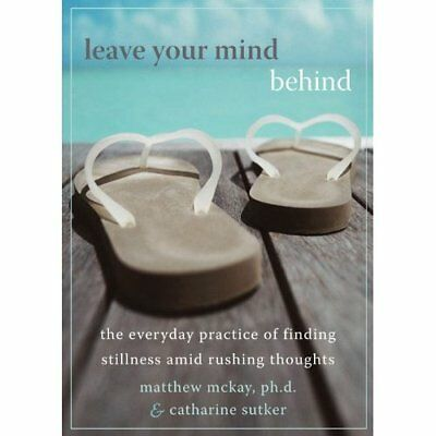 Leave Your Mind Behind: The Everyday Practice of Findin - Paperback NEW McKay, M