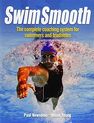 Swim Smooth - The Complete Coaching System for Swimmers and ... by Newsome, Paul