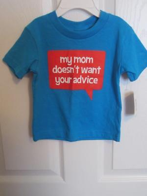 NWT/Little Teez Infant Boys Shirt/18 Mos/MY MOM DOESN'T WANT YOUR ADVICE/New!