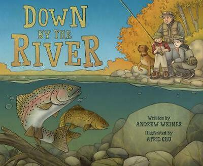 Down by the River: A Family Fly Fishing Story by Andrew Weiner Hardcover Book Fr