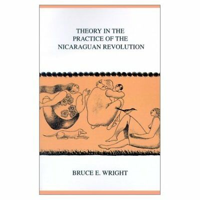 Theory in the Practice of the Nicaraguan Revolution (Mo - Paperback NEW Bruce E.