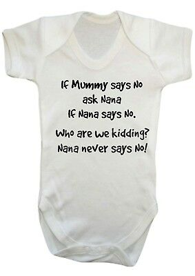 BABY BOY GIRL If mummy Says No, Ask Nana VEST,BABY GROW,BODYSUIT,Top,Romper GIFT