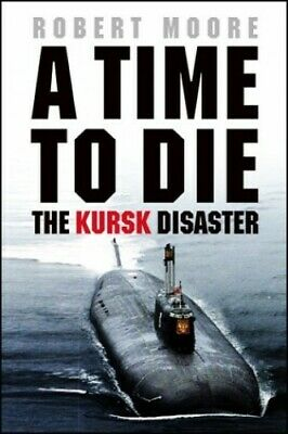Time To Die: The Kursk Disaster by Moore, Robert Paperback Book The Cheap Fast