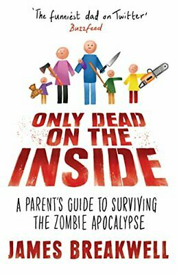 Only Dead on the Inside: A Parent's Guide to Surviving th... by Breakwell, James