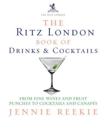 The Ritz London Book of Drinks & Cocktails: From fine wines and fruit punches to