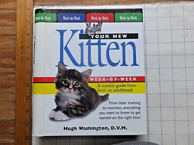 Your New Kitten. Week-by-Week Guide. Birth to Adulthood. 2004 Hardcover 1st ed.