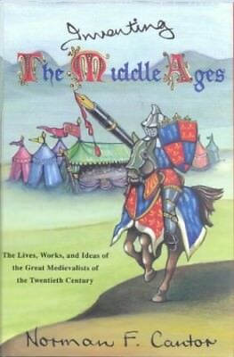 Inventing the Middle Ages: Lives, Works and Ide... by Cantor, Norman F. Hardback