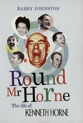 Round Mr Horne: The Life of Kenneth Horne by Johnston, Barry Hardback Book The
