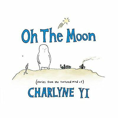 Oh the Moon: Stories from the Tortured Mind of Charlyne - Paperback NEW Charlyne