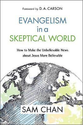 Evangelism in a Skeptical World: How to Make the Unbelievable News about Jesus M